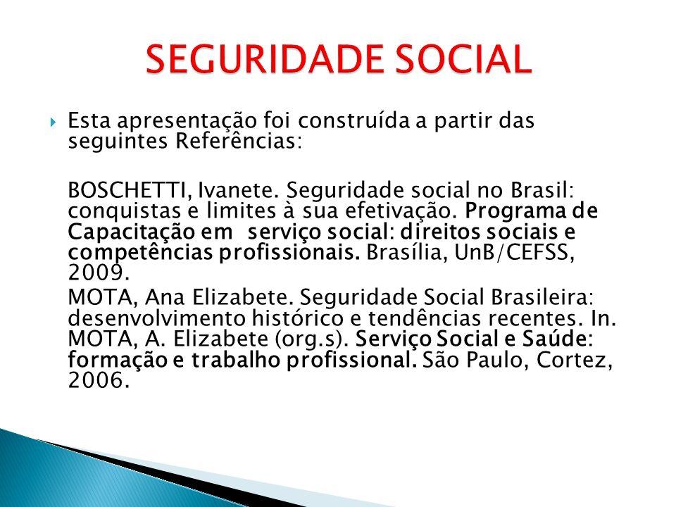 SEGURIDADE SOCIAL Esta apresentação foi construída a partir das seguintes Referências: