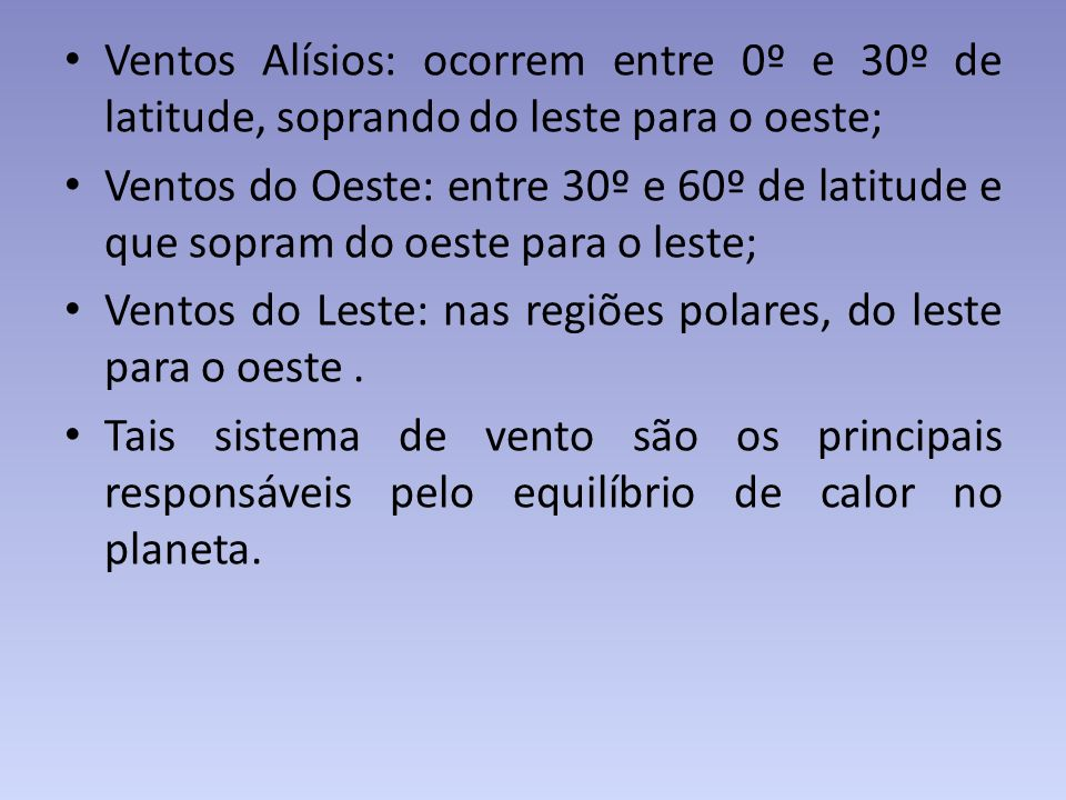 Ventos Alísios: ocorrem entre 0º e 30º de latitude, soprando do leste para o oeste;