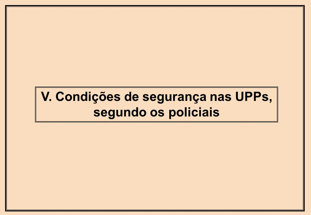 V. Condições de segurança nas UPPs,