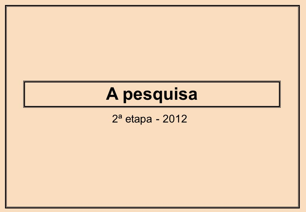 A pesquisa 2ª etapa - 2012