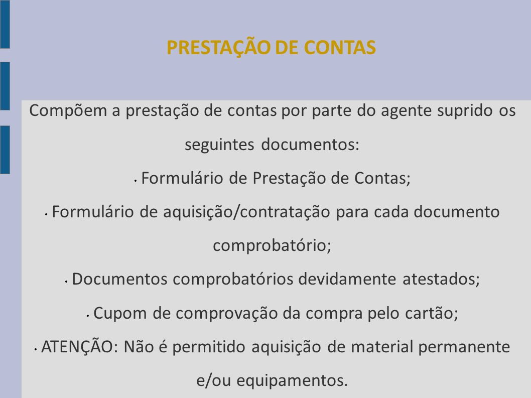 PRESTAÇÃO DE CONTAS Compõem a prestação de contas por parte do agente suprido os seguintes documentos: