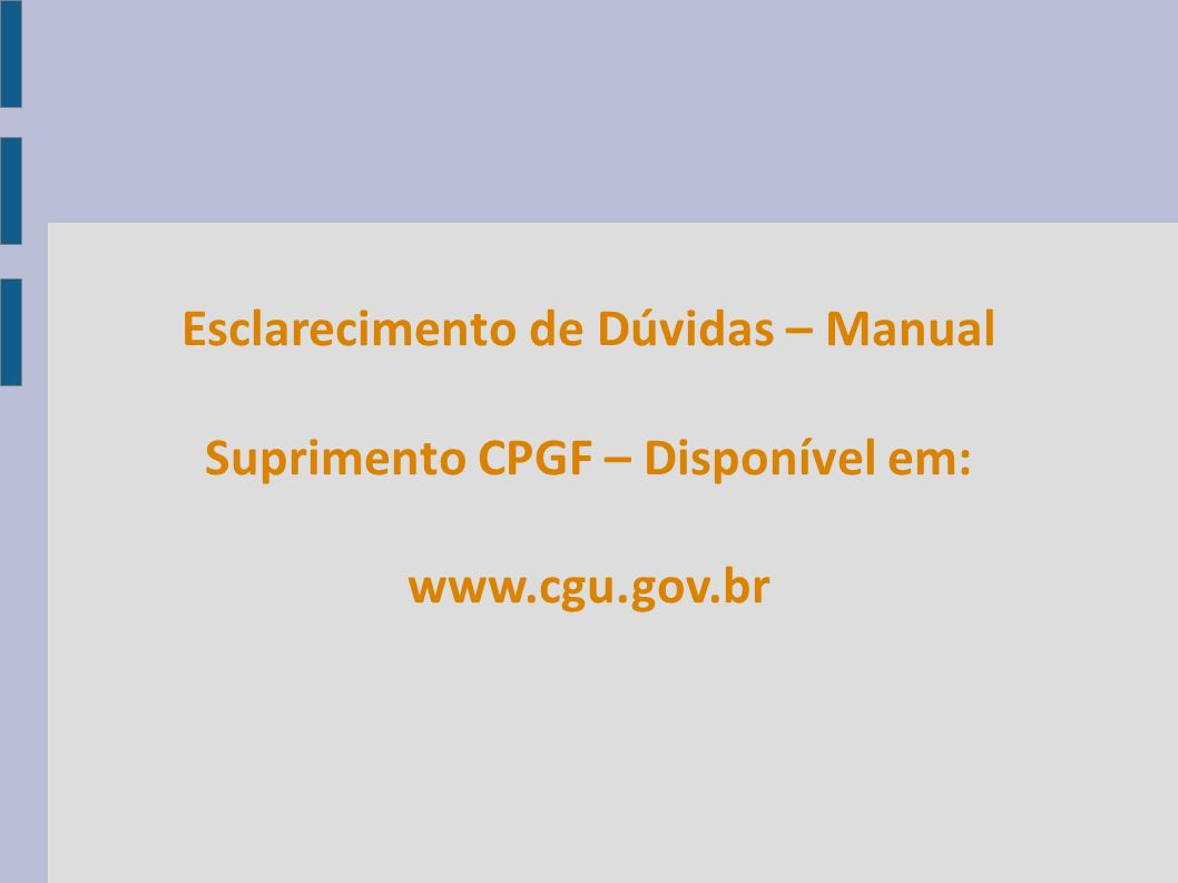 Esclarecimento de Dúvidas – Manual Suprimento CPGF – Disponível em: www.cgu.gov.br