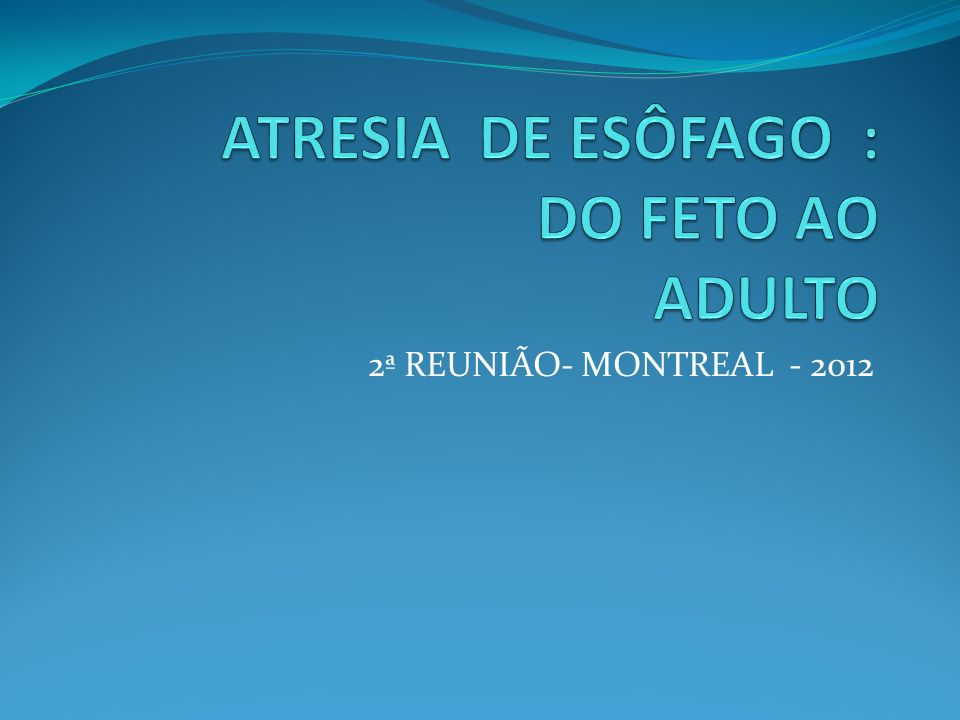 ATRESIA DE ESÔFAGO : DO FETO AO ADULTO
