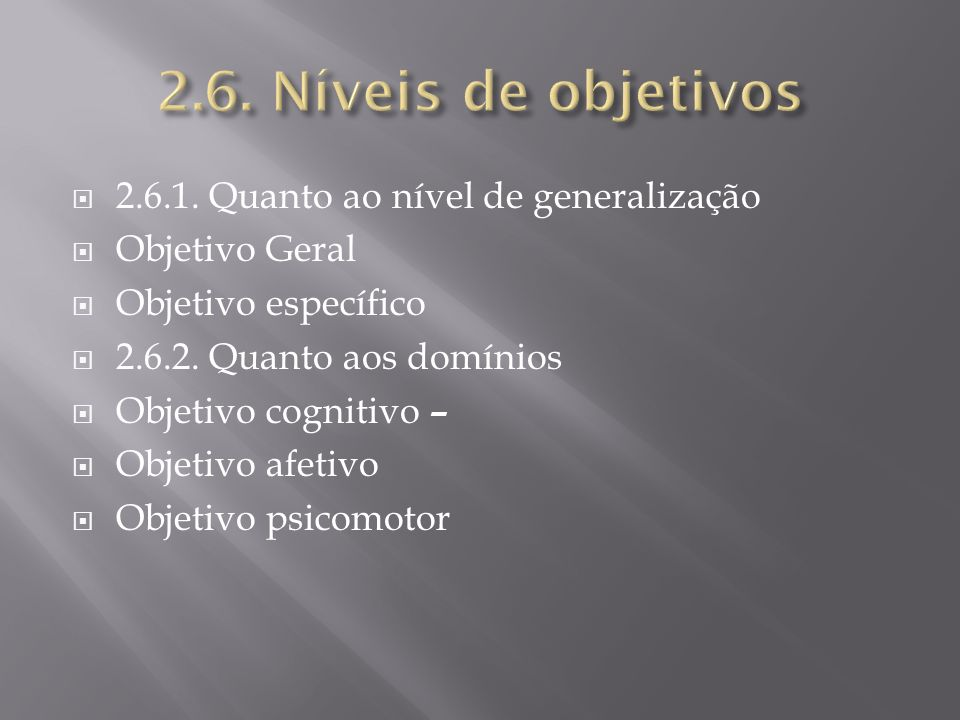 2.6. Níveis de objetivos 2.6.1. Quanto ao nível de generalização