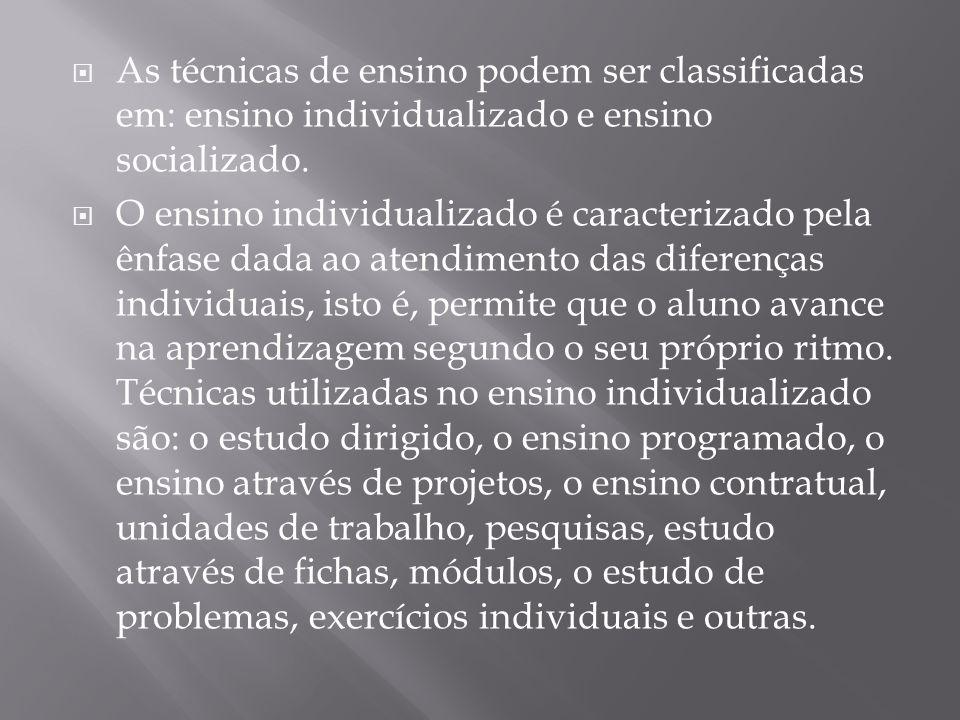 As técnicas de ensino podem ser classificadas em: ensino individualizado e ensino socializado.