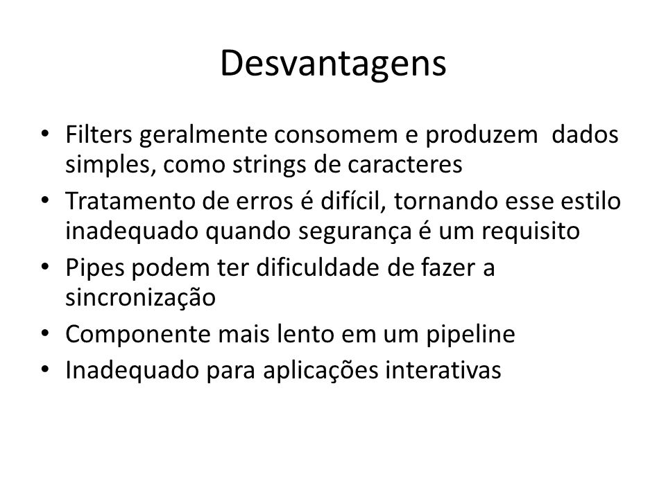 Desvantagens Filters geralmente consomem e produzem dados simples, como strings de caracteres.