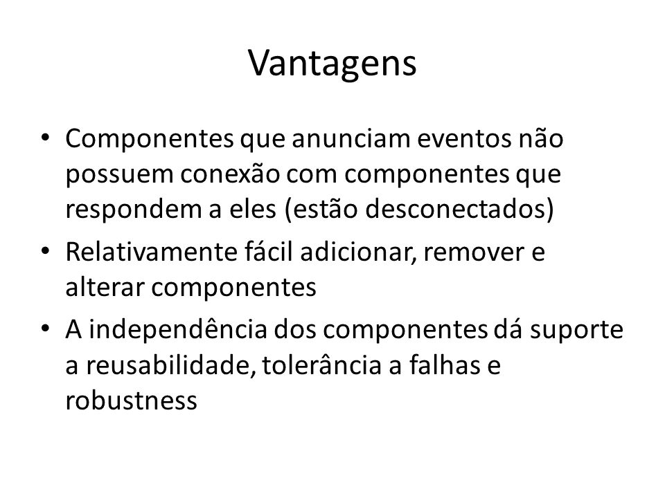 Vantagens Componentes que anunciam eventos não possuem conexão com componentes que respondem a eles (estão desconectados)
