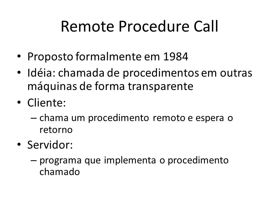 Remote Procedure Call Proposto formalmente em 1984