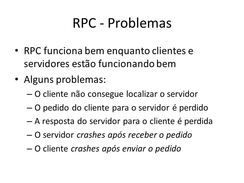 RPC - Problemas RPC funciona bem enquanto clientes e servidores estão funcionando bem. Alguns problemas: