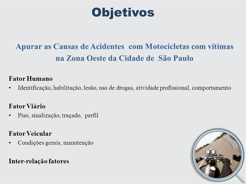 Objetivos Apurar as Causas de Acidentes com Motocicletas com vítimas