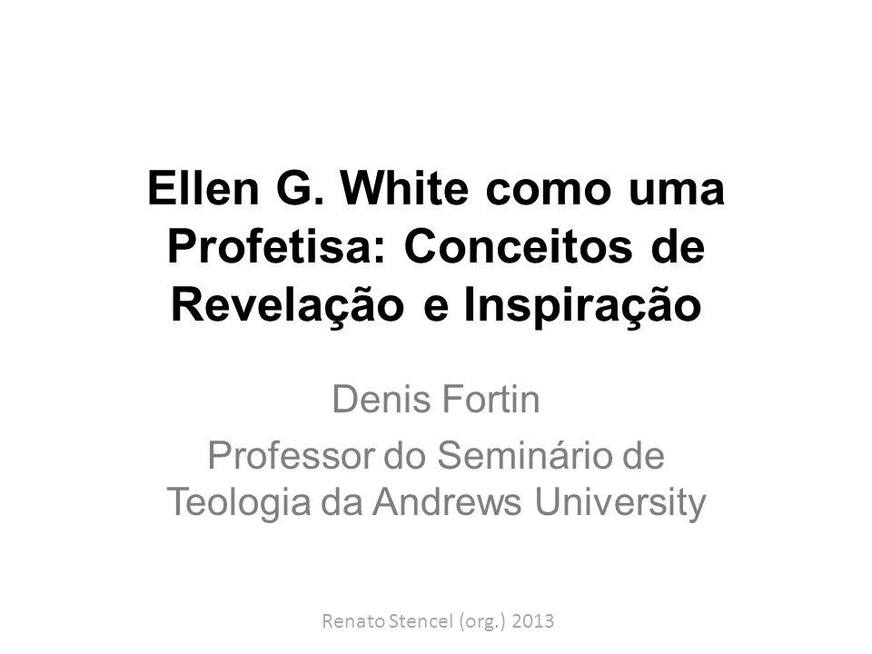 Ellen G. White como uma Profetisa: Conceitos de Revelação e Inspiração
