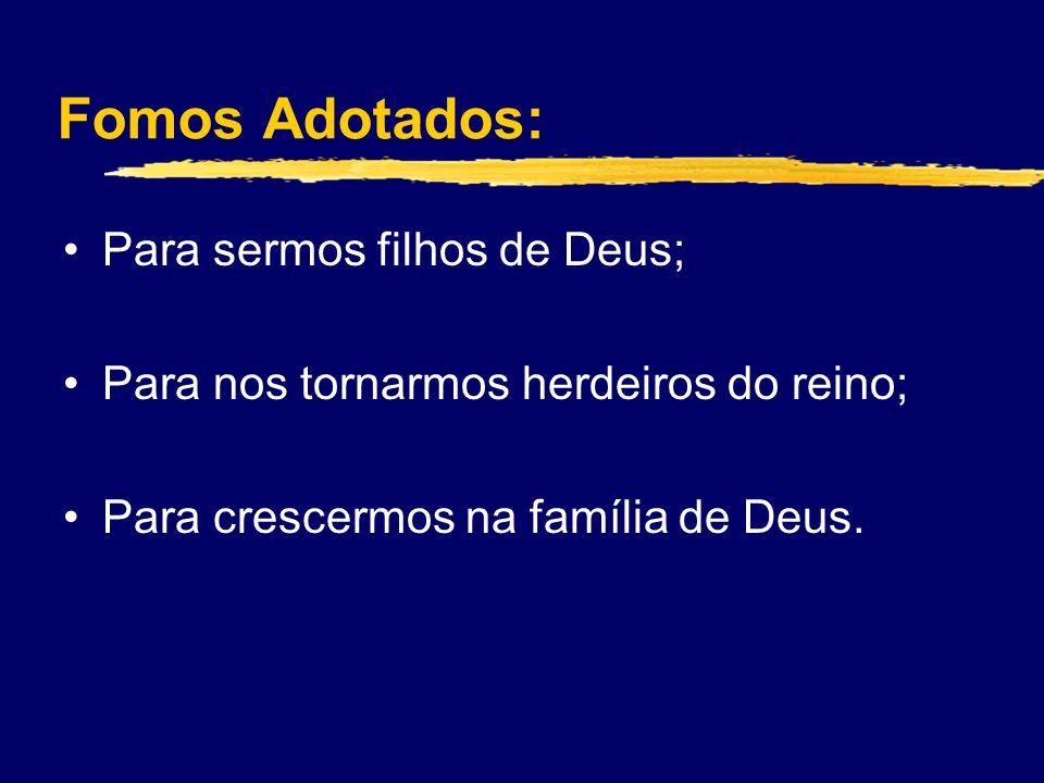 Fomos Adotados: Para sermos filhos de Deus;