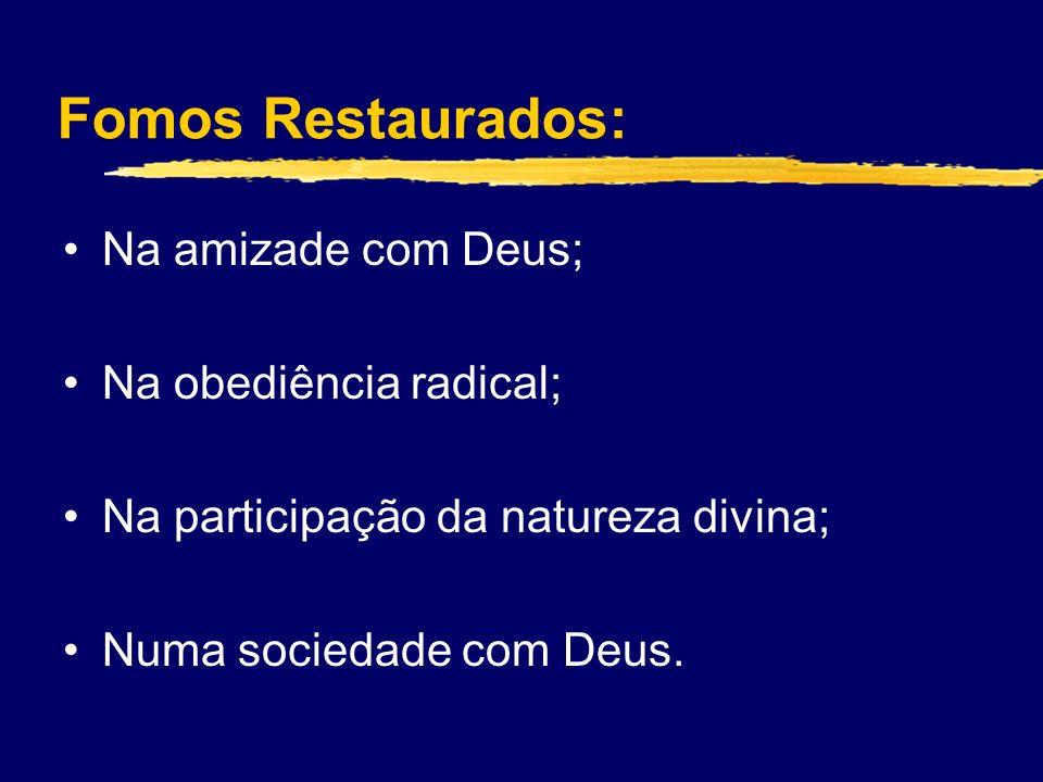 Fomos Restaurados: Na amizade com Deus; Na obediência radical;