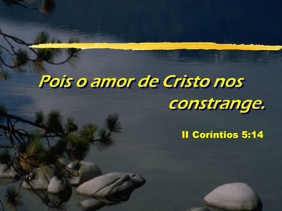 Pois o amor de Cristo nos constrange.