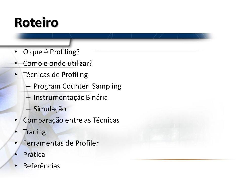 Roteiro O que é Profiling Como e onde utilizar Técnicas de Profiling