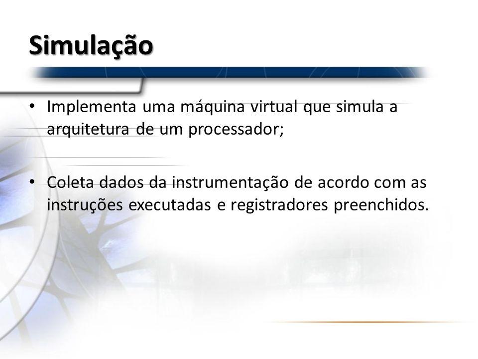 Simulação Implementa uma máquina virtual que simula a arquitetura de um processador;