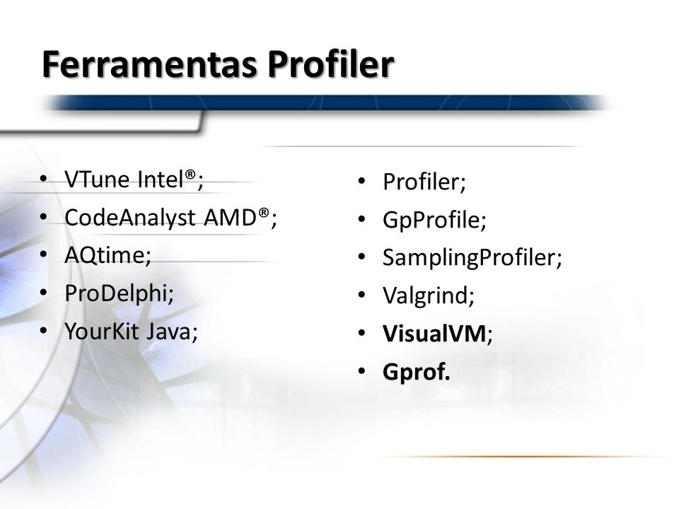 Ferramentas Profiler VTune Intel®; Profiler; CodeAnalyst AMD®;