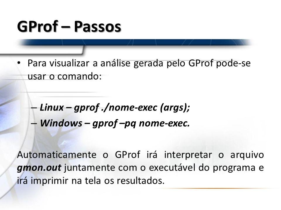 GProf – Passos Para visualizar a análise gerada pelo GProf pode-se usar o comando: Linux – gprof ./nome-exec (args);