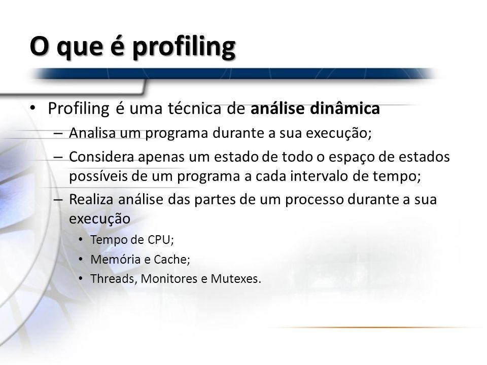 O que é profiling Profiling é uma técnica de análise dinâmica
