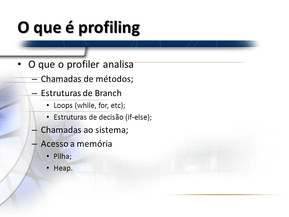 O que é profiling O que o profiler analisa Chamadas de métodos;