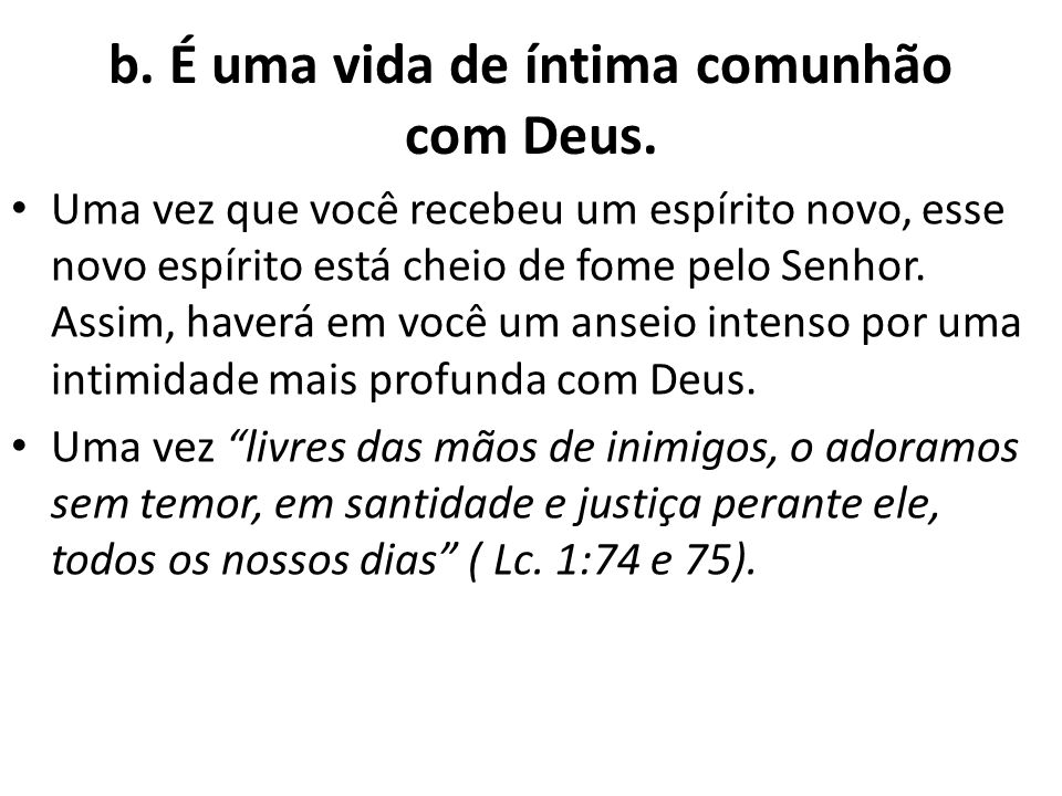b. É uma vida de íntima comunhão com Deus.
