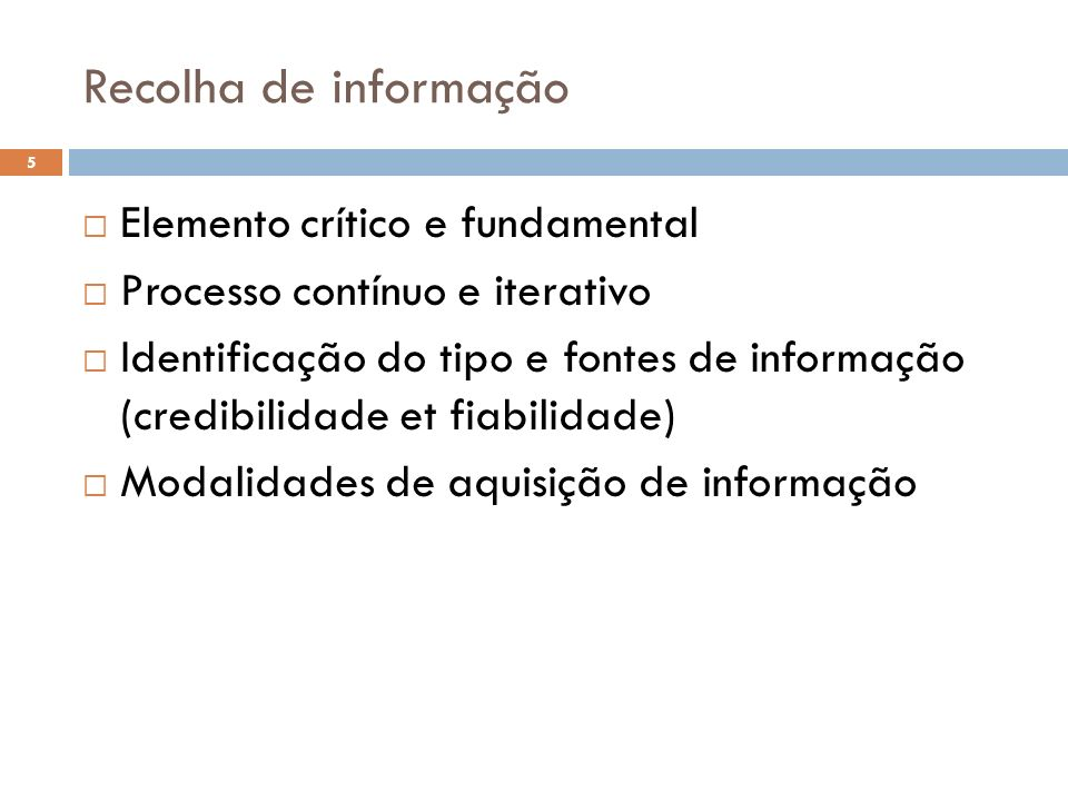 Recolha de informação Elemento crítico e fundamental