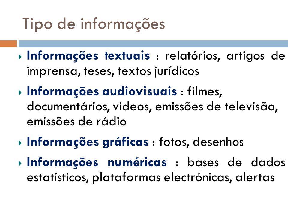 Tipo de informações Informações textuais : relatórios, artigos de imprensa, teses, textos jurídicos.