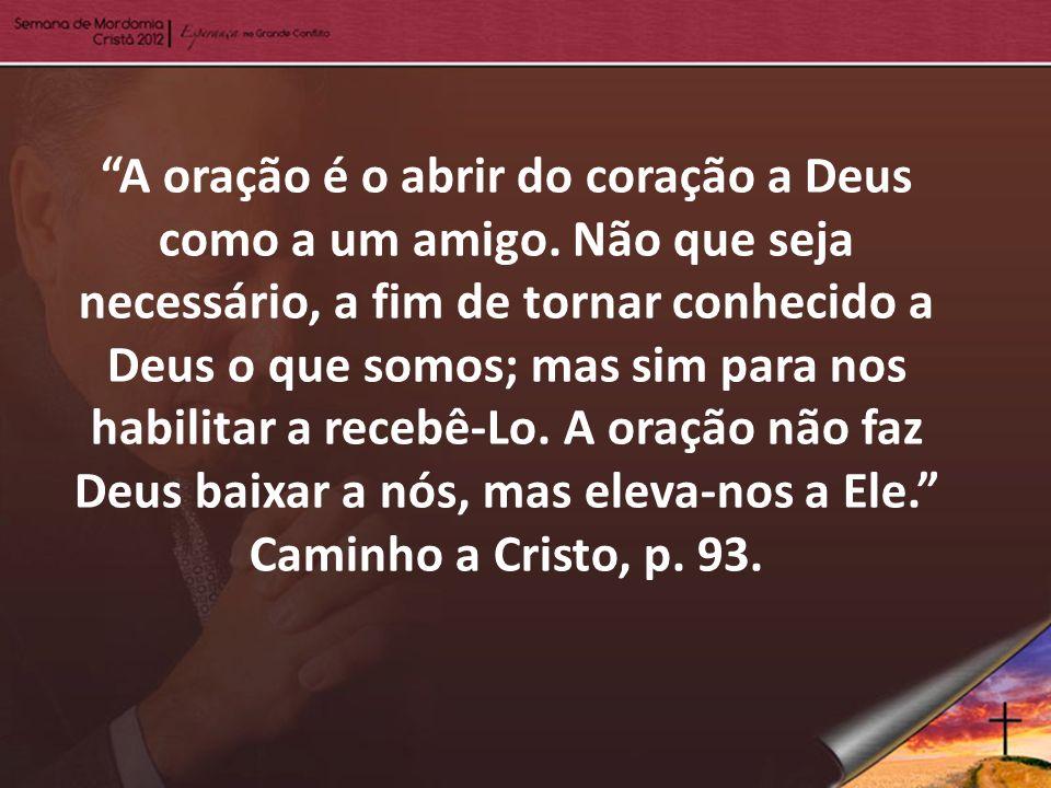 A oração é o abrir do coração a Deus como a um amigo