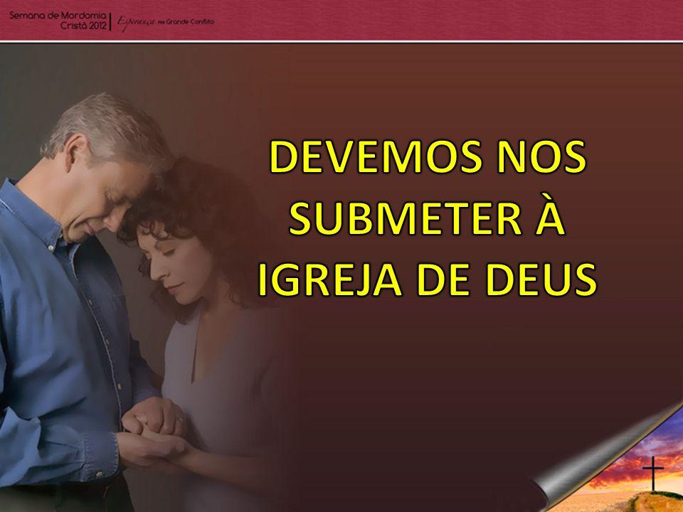 DEVEMOS NOS SUBMETER À IGREJA DE DEUS