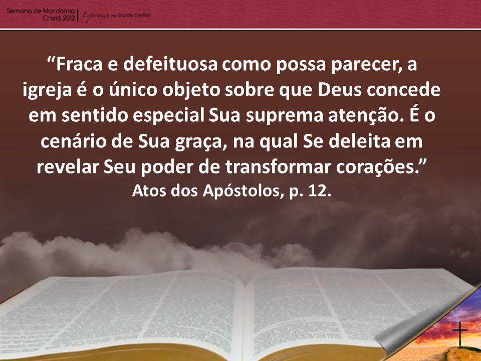 Fraca e defeituosa como possa parecer, a igreja é o único objeto sobre que Deus concede em sentido especial Sua suprema atenção.