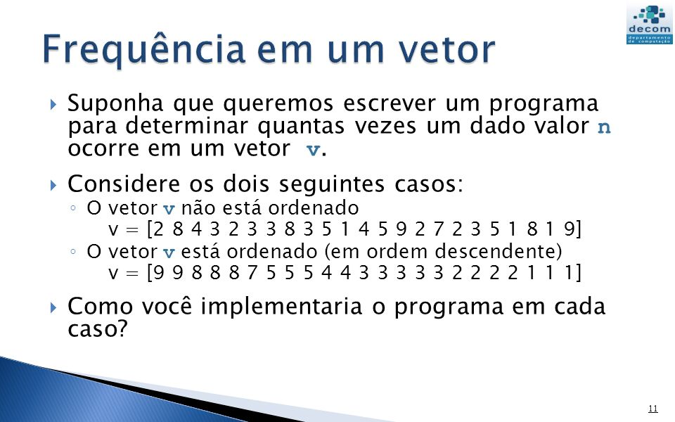 Frequência em um vetor Suponha que queremos escrever um programa para determinar quantas vezes um dado valor n ocorre em um vetor v.