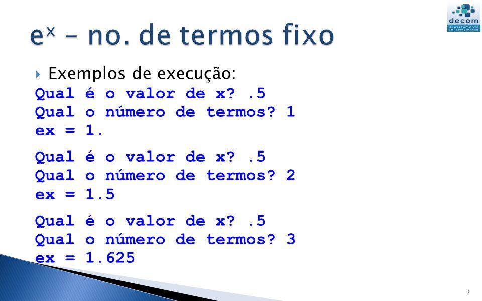 ex – no. de termos fixo Exemplos de execução: Qual é o valor de x .5
