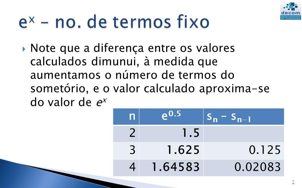 ex – no. de termos fixo n e0.5 sn – sn-1 2 1.5 3 1.625 0.125 4 1.64583