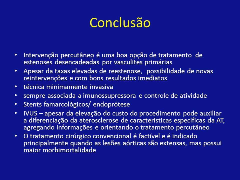 Conclusão Intervenção percutâneo é uma boa opção de tratamento de estenoses desencadeadas por vasculites primárias.