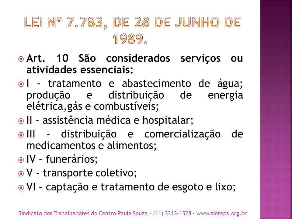 LEI Nº 7.783, DE 28 DE JUNHO DE 1989. Art. 10 São considerados serviços ou atividades essenciais: