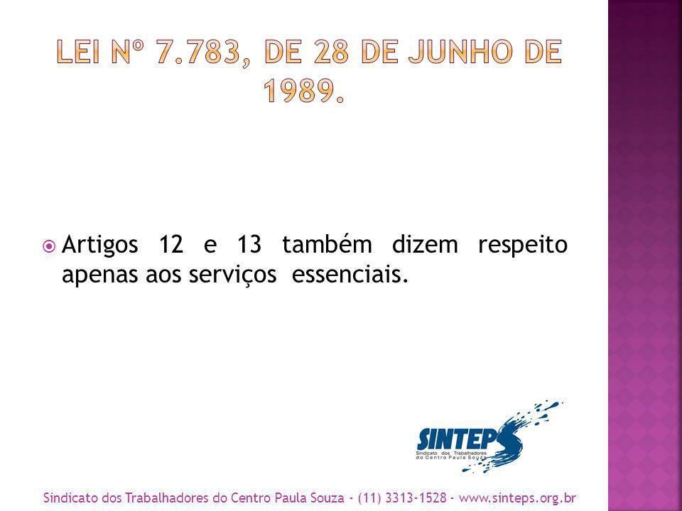 LEI Nº 7.783, DE 28 DE JUNHO DE 1989. Artigos 12 e 13 também dizem respeito apenas aos serviços essenciais.