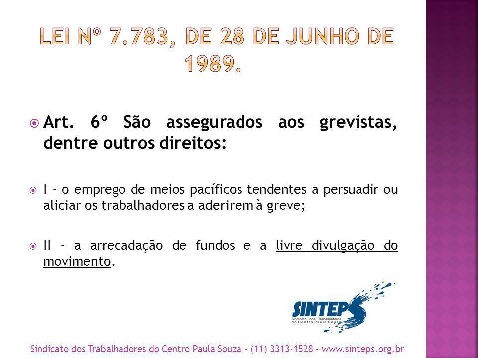 LEI Nº 7.783, DE 28 DE JUNHO DE 1989. Art. 6º São assegurados aos grevistas, dentre outros direitos: