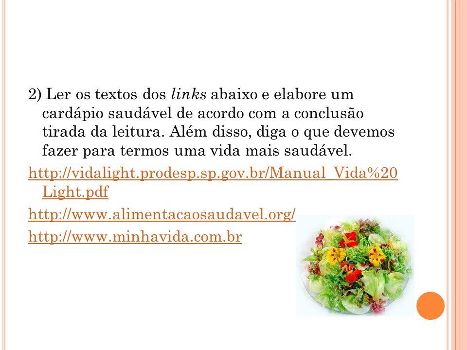 2) Ler os textos dos links abaixo e elabore um cardápio saudável de acordo com a conclusão tirada da leitura.