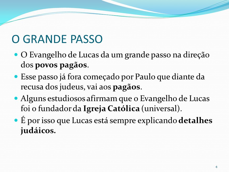 O GRANDE PASSO O Evangelho de Lucas da um grande passo na direção dos povos pagãos.