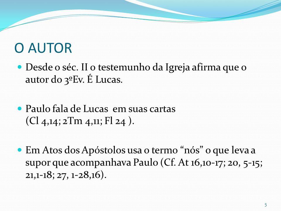 O AUTOR Desde o séc. II o testemunho da Igreja afirma que o autor do 3ºEv. É Lucas.