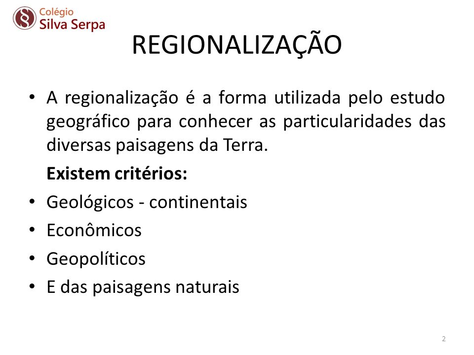 REGIONALIZAÇÃO A regionalização é a forma utilizada pelo estudo geográfico para conhecer as particularidades das diversas paisagens da Terra.