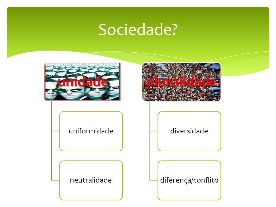 Sociedade unidade pluralidade pluralidade uniformidade neutralidade