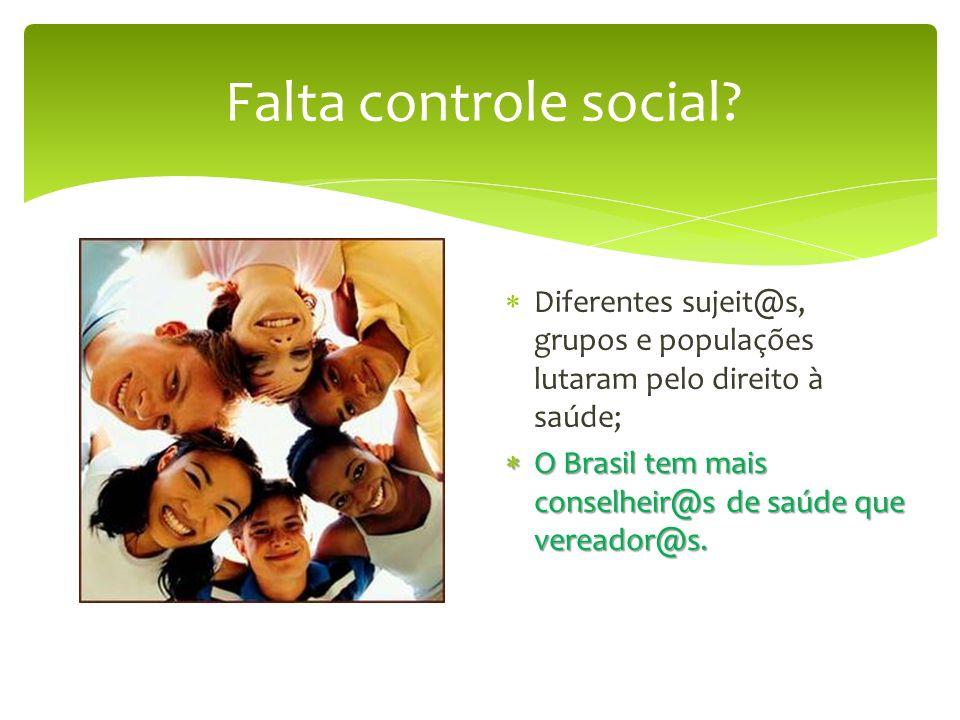 Falta controle social Diferentes sujeit@s, grupos e populações lutaram pelo direito à saúde;