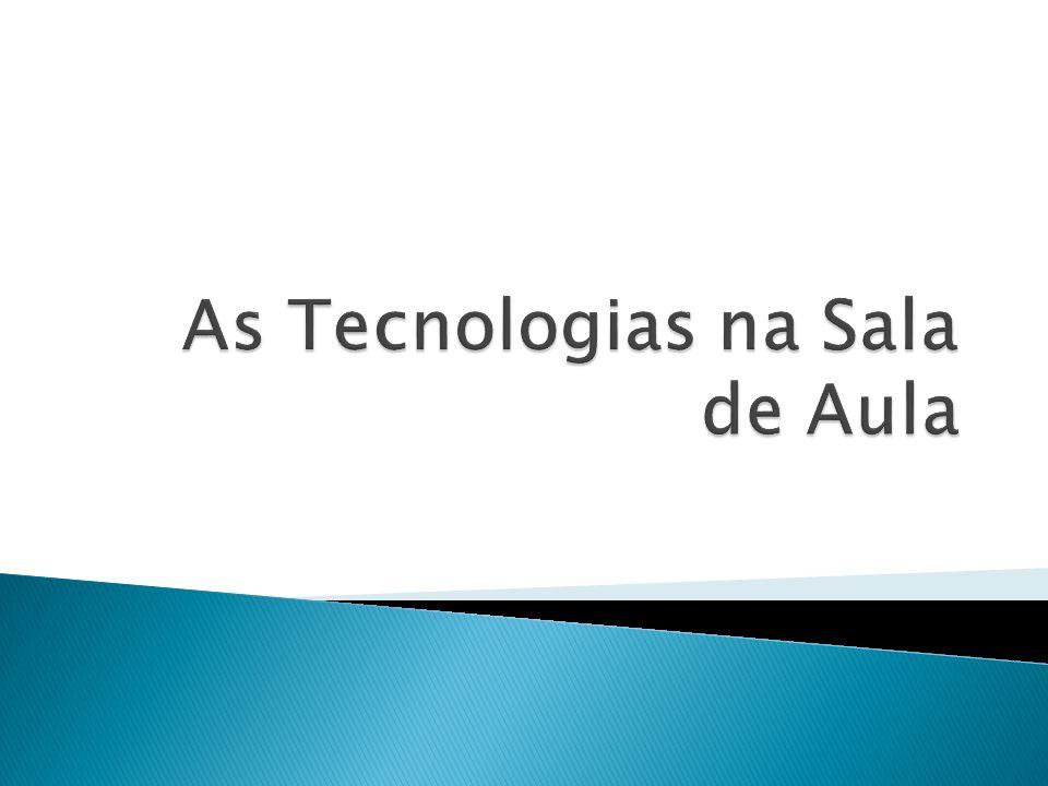As Tecnologias na Sala de Aula
