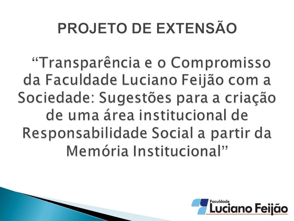 PROJETO DE EXTENSÃO Transparência e o Compromisso da Faculdade Luciano Feijão com a Sociedade: Sugestões para a criação de uma área institucional de Responsabilidade Social a partir da Memória Institucional