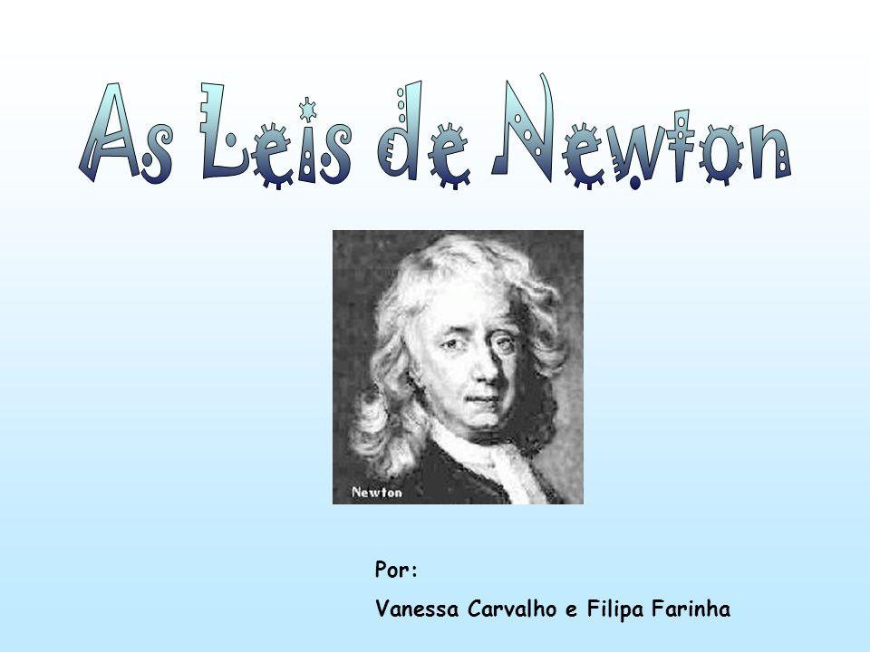 As Leis de Newton Por: Vanessa Carvalho e Filipa Farinha