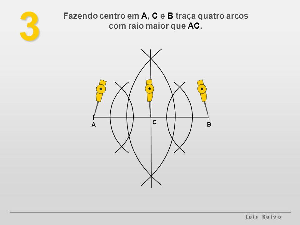 Fazendo centro em A, C e B traça quatro arcos com raio maior que AC.