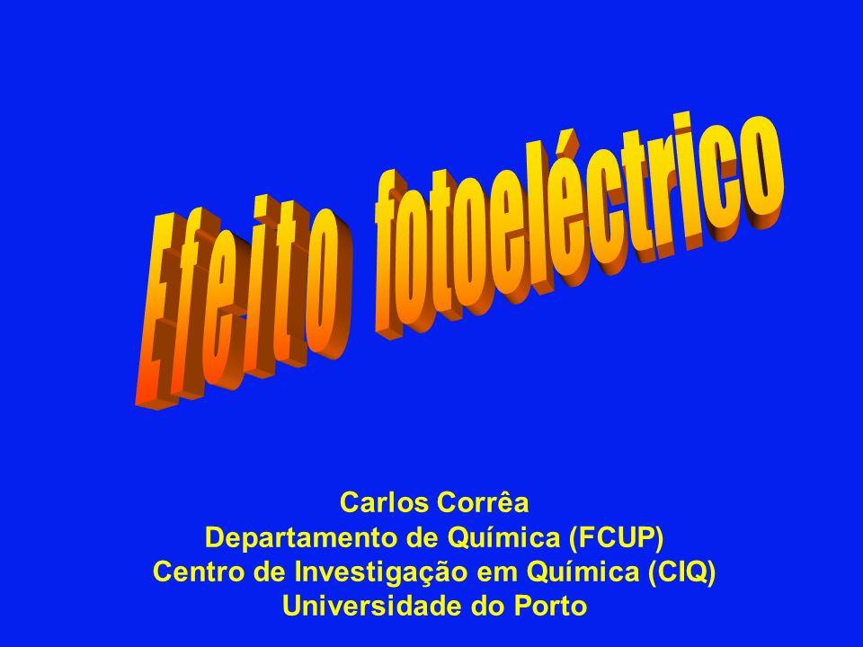 E f e i t o fotoeléctrico Carlos Corrêa Departamento de Química (FCUP)