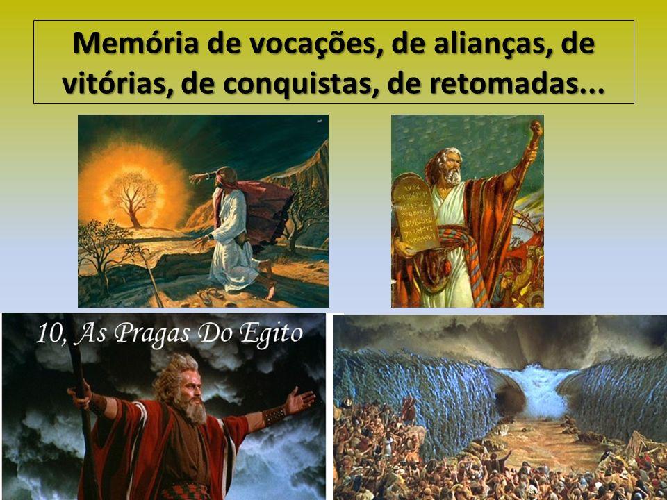 Memória de vocações, de alianças, de vitórias, de conquistas, de retomadas...