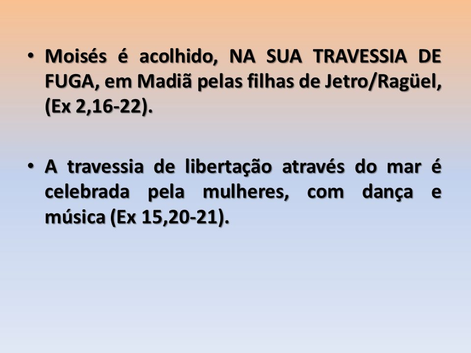 Moisés é acolhido, NA SUA TRAVESSIA DE FUGA, em Madiã pelas filhas de Jetro/Ragüel, (Ex 2,16-22).